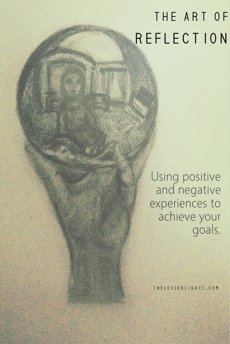 art-of-reflection-using-positive-and-negative-experiences-to-achieve-your-goals